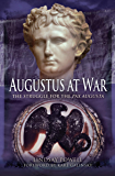 Augustus at War: The Struggle for the Pax Augusta