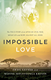 Impossible Love: The True Story of an African Civil War, Miracles and Hope against All Odds