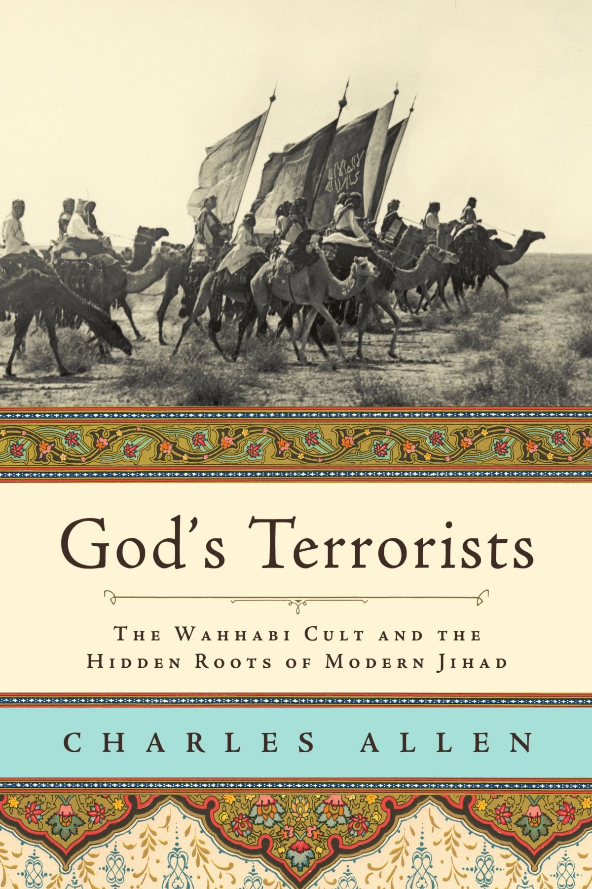 God's Terrorists: The Wahhabi Cult And The Hidden Roots Of Modern Jihad:  Charles Allen: 9780306815706: Amazon: Books