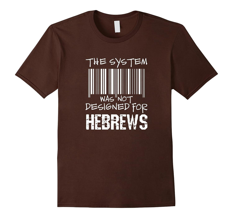 Hebrew Israelite System Was Not Designed for Hebrews T-Shirt