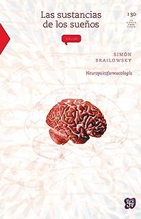 Las sustancias de los sueños. Neuropsicofarmacología (Seccion de Obras de Ciencia y Tecnologia)