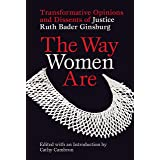 The Way Women Are: Transformative Opinions and Dissents of Justice Ruth Bader Ginsburg