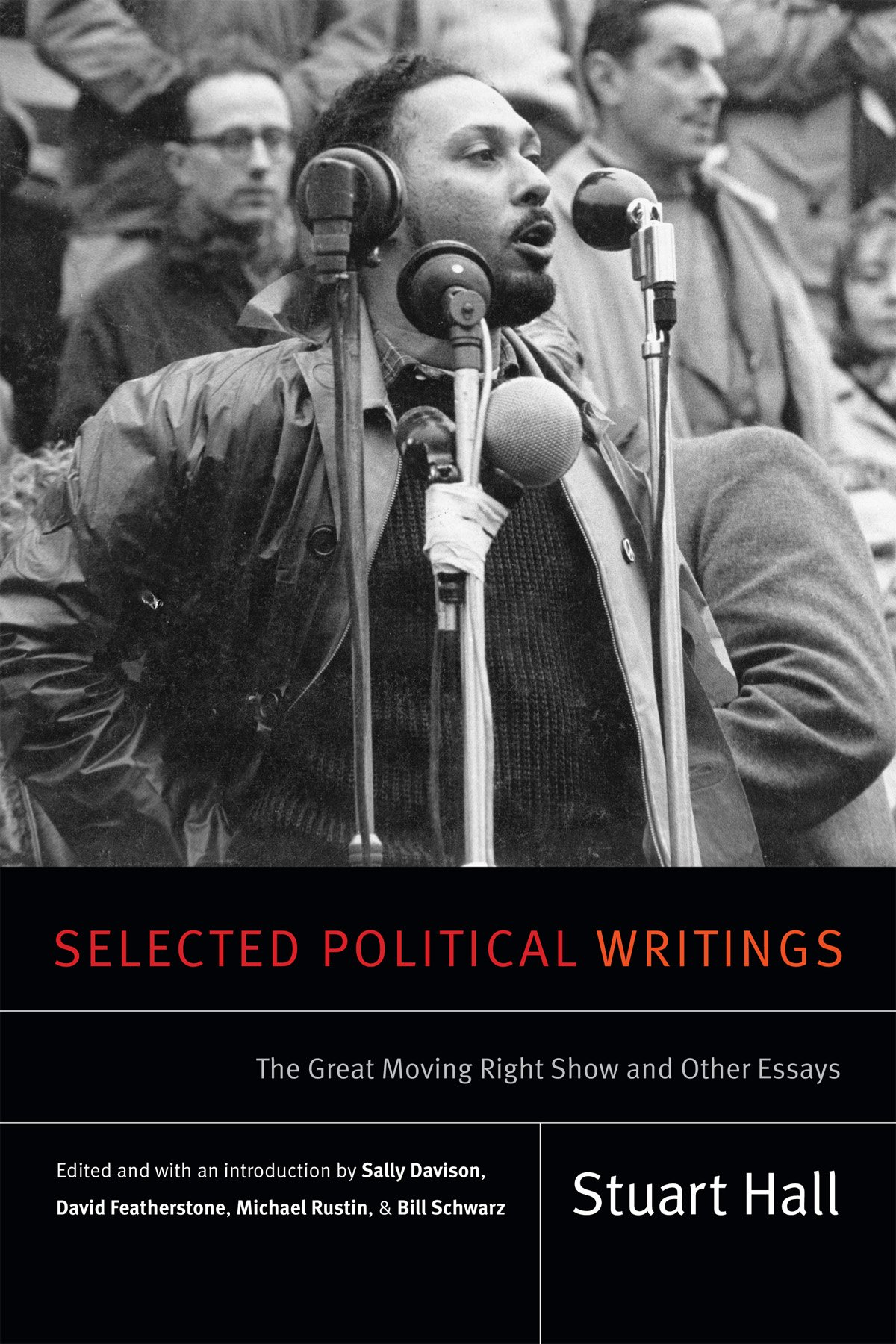 selected political writings the great moving right show and other selected political writings the great moving right show and other essays stuart hall selected writings stuart hall sally davison david featherstone