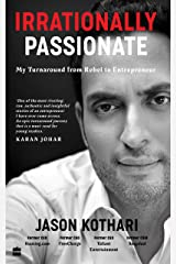 Irrationally Passionate: My Turnaround from Rebel to Entrepreneur Kindle Edition