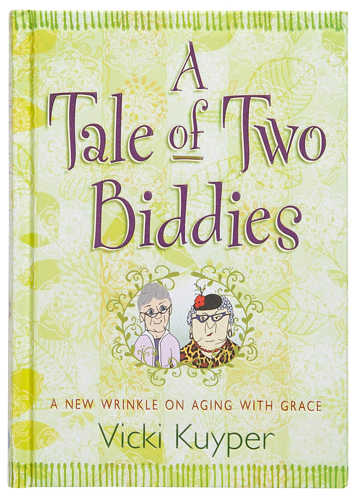 A Tale Of Two Biddies A New Wrinkle On Aging With Grace Kuyper Vicki 9781424550241 Amazon Com Books