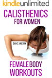 Calisthenics: Female Body Workouts - Bodyweight Training and Movements - Proven Butt Workout (Calisthenics and Bodyweight Training) (English Edition)