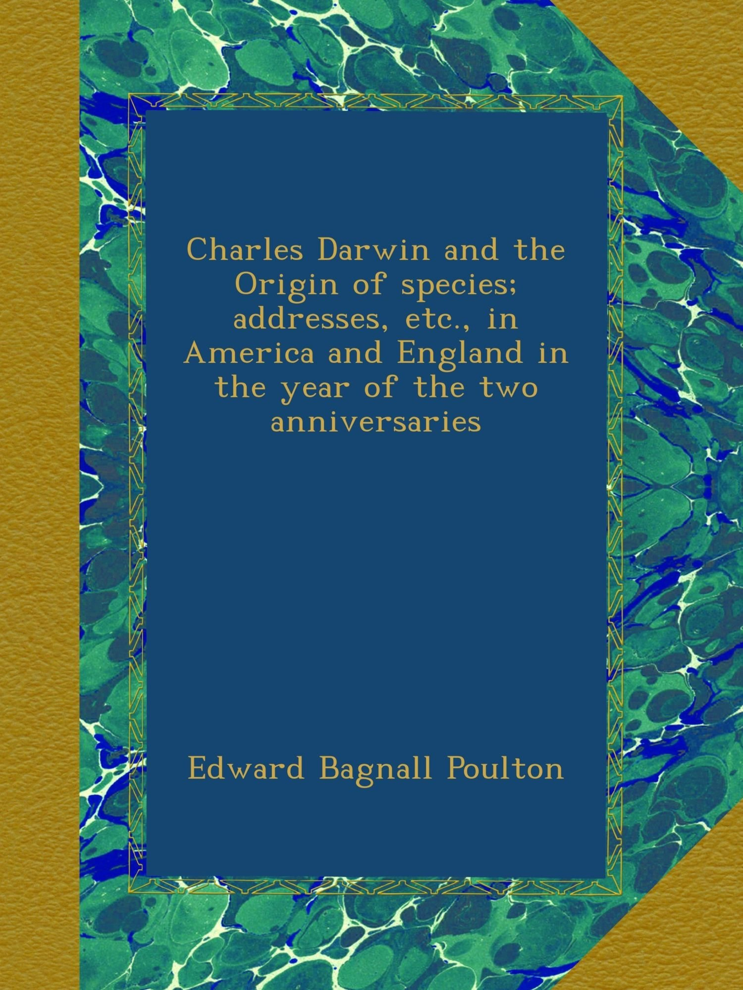 Charles Darwin and the Origin of species; addresses, etc., in America and England in the year of the two anniversaries ebook
