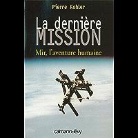 La Dernière mission : Mir, l'aventure humaine (Documents, Actualités, Société)