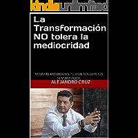 La Transformación NO tolera la mediocridad: NO ESTÁS ATORADO EN TU VIDA, SOLO EN TUS PENSAMIENTOS