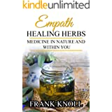 Empath Healing Herbs: Medicine in Nature and Within You (Empath and Meditation Book 7)