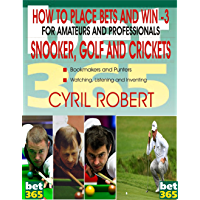 HOW TO PLACE BETS AND WIN IN SNOOKER, GOLF AND CRICKETS For Amateurs and Professionals Punters  : HOW TO PLACE BETS AND WIN IN SNOOKER, GOLF AND CRICKETS ... and Professionals Punters (English Edition)