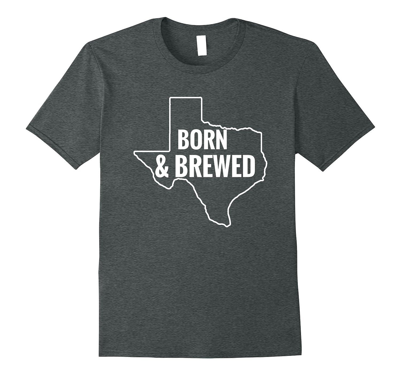 Born  Brewed In Texas T-Shirt-Vaci