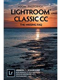 Adobe Photoshop Lightroom Classic CC - The Missing FAQ : Real Answers to Real Questions Asked by Lightroom Users