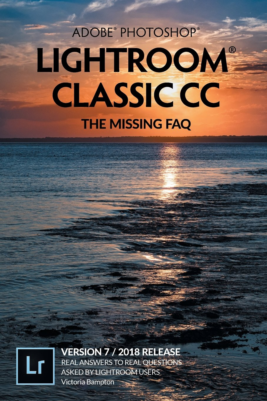 Adobe photoshop lightroom classic cc the missing faq version 7 adobe photoshop lightroom classic cc the missing faq version 72018 release real answers to real questions asked by lightroom users victoria bampton fandeluxe Image collections