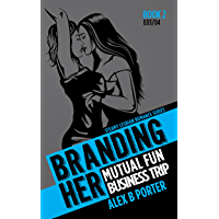 Branding Her 2 : Mutual Fun & Business Trip (Episodes 03 & 04) (BRANDING HER : Steamy Lesbian Romance Series) (English Edition)