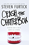 Crash the Chatterbox: Hearing God's Voice Above All Others
