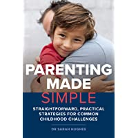 Parenting Made Simple: Straightforward, Practical Strategies for Common Childhood Challenges