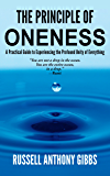 The Principle of Oneness: A Practical Guide to Experiencing the Profound Unity of Everything (The Principles of Enlightenment Book 2)