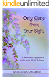 Only Gone from Your Sight: A Love Letter from Heaven