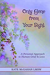 Only Gone from Your Sight: A Love Letter from Heaven Kindle Edition