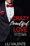 Crazy Beautiful Love (Kidnapped by the Billionaire Book 3)
