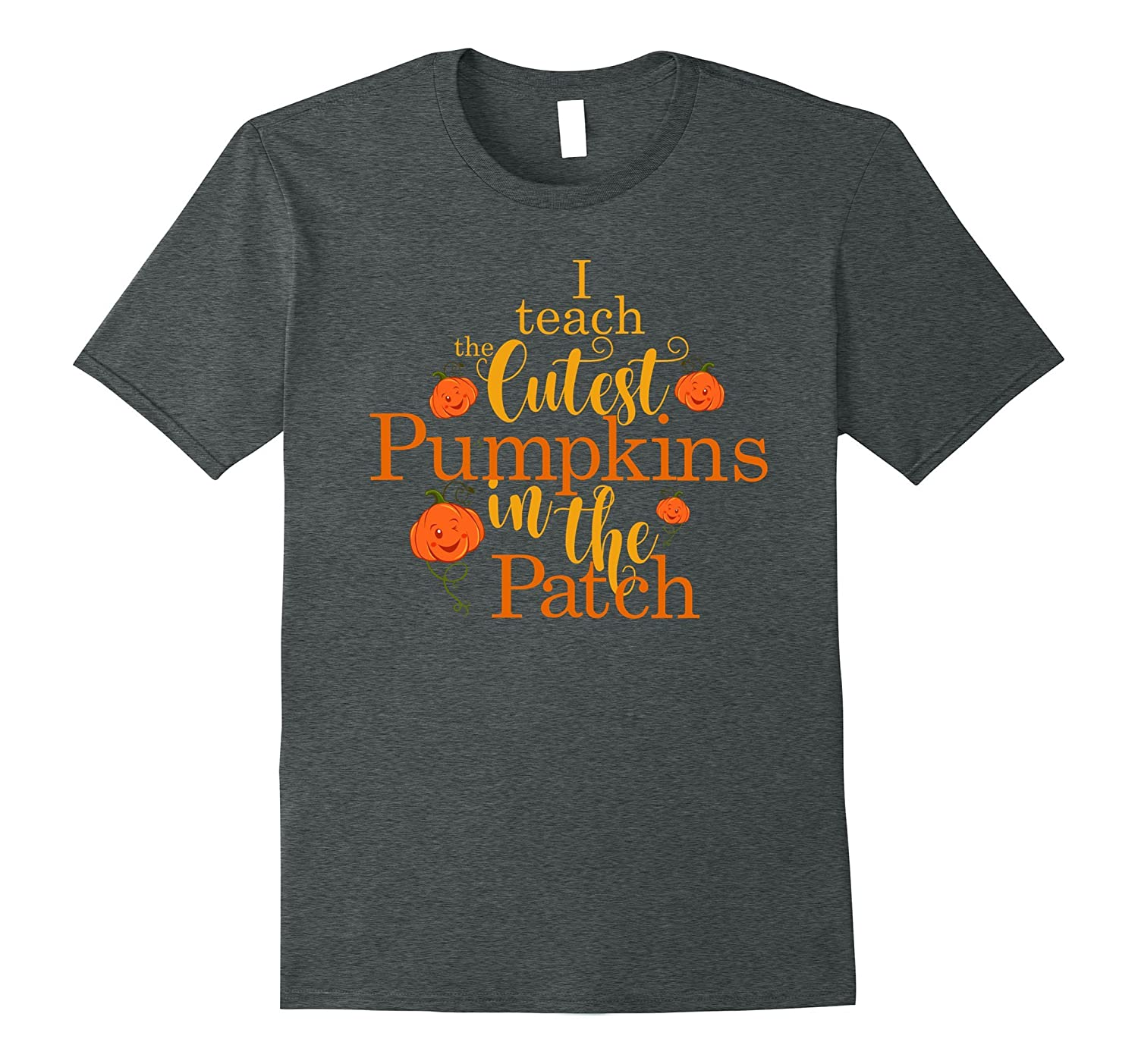 Funny I Teach The Cutest Pumpkins In The Patch T-Shirt-FL
