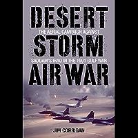 Desert Storm Air War: The Aerial Campaign against Saddam's Iraq in the 1991 Gulf War