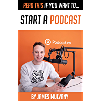 Read This If You Want To Start A Podcast (English Edition)