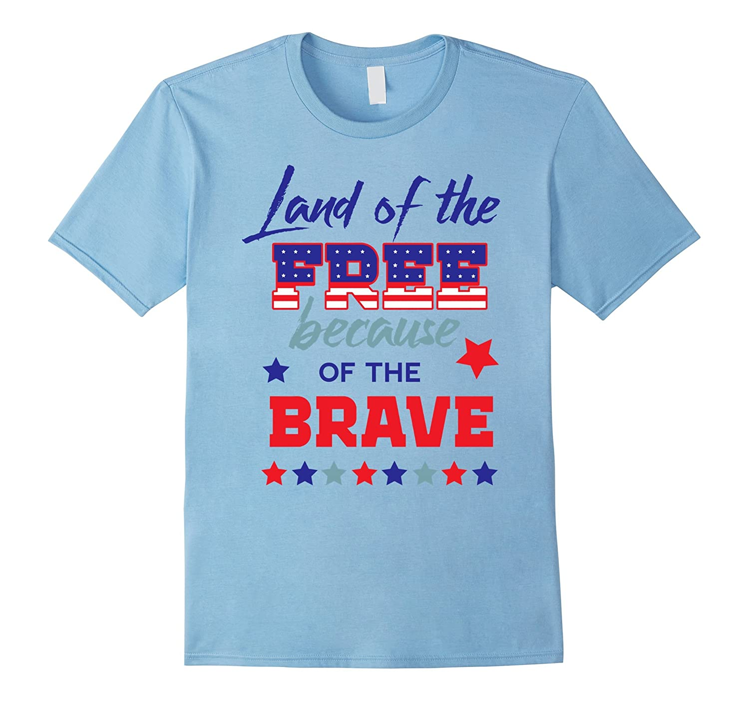 Land of the Free because of the Brave Patriotic Tshirt