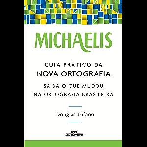 Michaelis Guia Prático da Nova Ortografia: Saiba o que Mudou na Ortografia Brasileira (Portuguese Edition)