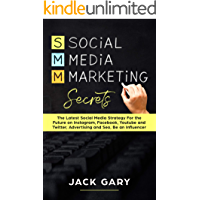 Social Media Marketing Secrets: The Latest Social Media Strategy For the Future on Instagram, Facebook, Youtube and Twitter, Advertising and Seo, Be an ... Media Marketing, Personal Brand Book 4)