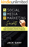Social Media Marketing Secrets: The Latest Social Media Strategy For the Future on Instagram, Facebook, Youtube and Twitter, Advertising and Seo, Be an ... Personal Brand Book 4) (English Edition)