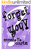 Forget You!: A Romantic Comedy (English Edition)