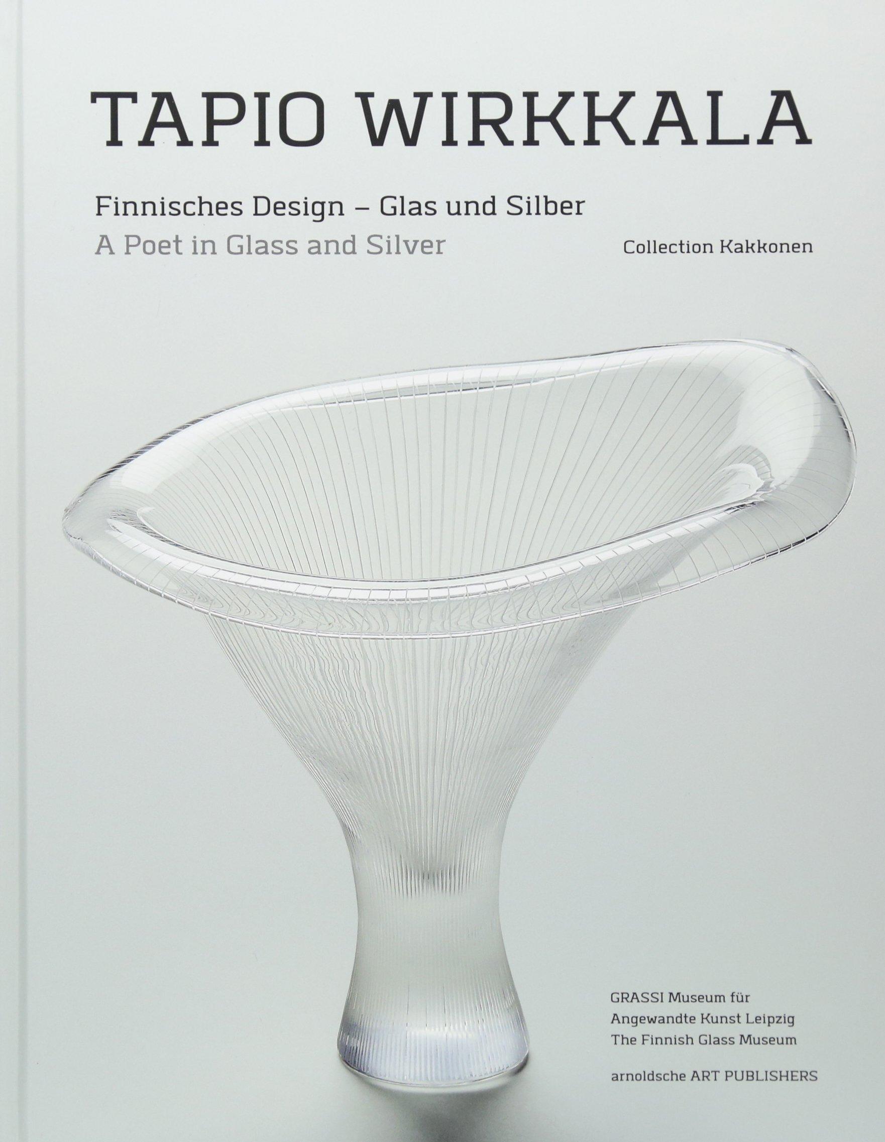 Tapio Wirkkala: Finnisches Design – Glas und Silber / A Poet in Glass and Silver (Collection Kakkonen)