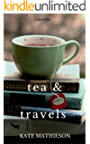 Tea & Travels: Tales of a Nomadic Life