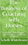 The Business of Coaching with Horses: How to Reach More Clients, Feed Your Horses and Change The World! (English Edition)