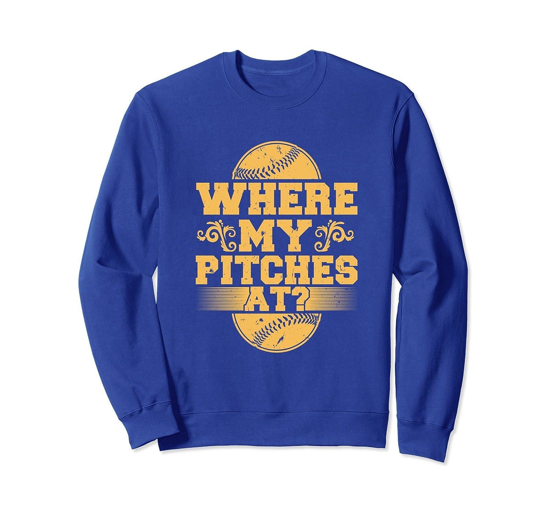 Baseball Funny Where My Pitches At SweatShirt-ln
