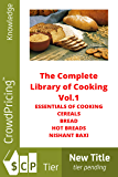 The Complete Library Of Cooking (ESSENTIALS OF COOKING CEREALS BREAD HOT BREADS Book 1)