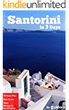 Santorini in 3 Days (Travel Guide 2018): Best Things to Do in Santorini,Greece as a First Time Visitor: Where to Stay,What to See,What to Do,Food Guide,Online Google Maps,Best Tours,Local Tips