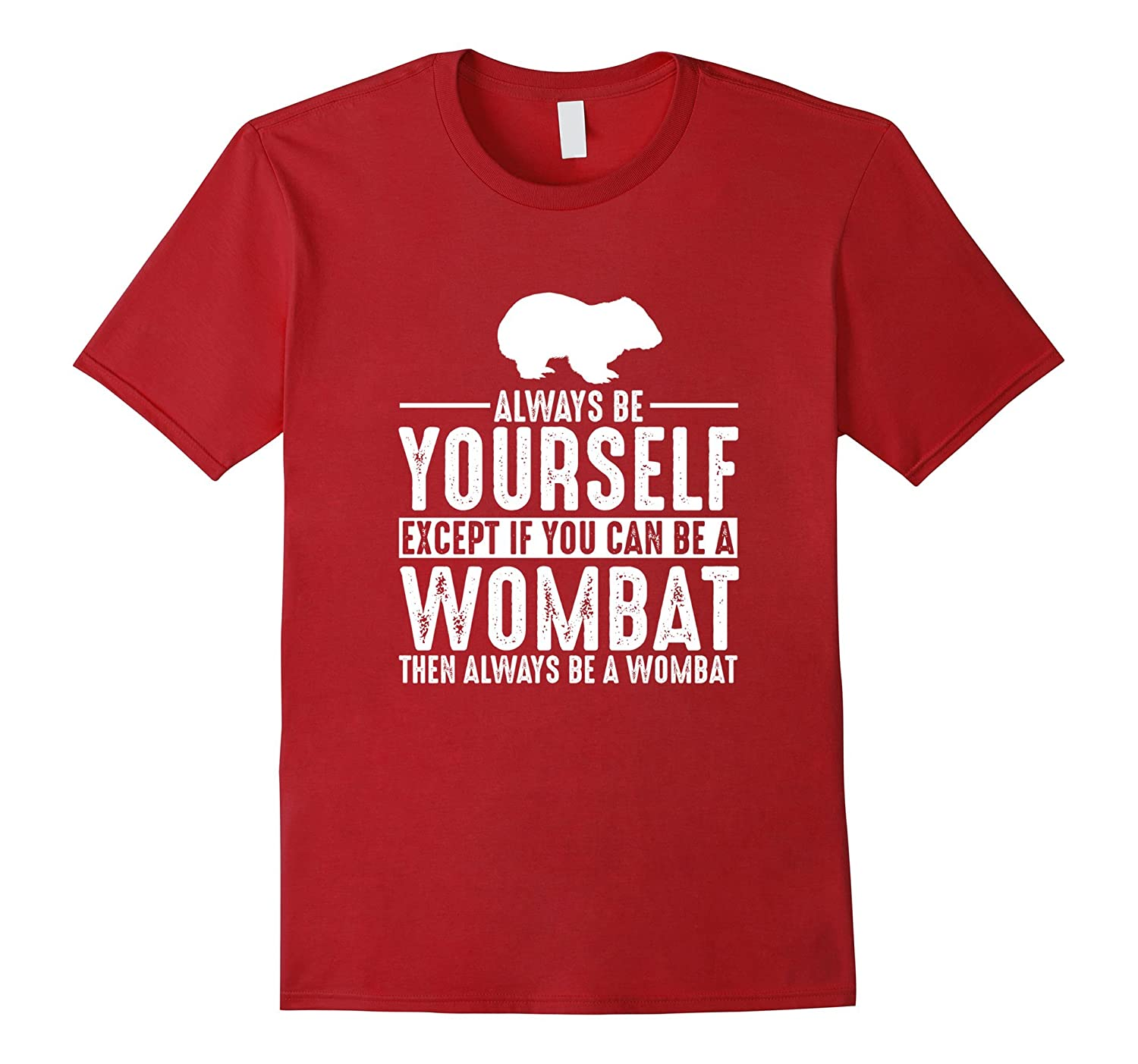 Wombat Always Be Yourself Except If You Can Be T-Shirt