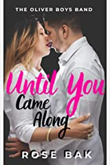 Until You Came Along: A Hot Enemies-to-Lovers Romantic Comedy (The Oliver Boys Band Book 1) Kindle Edition