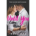 Until You Came Along: A Hot Enemies-to-Lovers Romantic Comedy (The Oliver Boys Band Book 1)