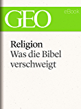 Religion: Was die Bibel verschweigt (GEO eBook Single)