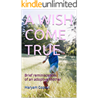 A WISH COME TRUE: Brief reminiscences of an adoptive Mother