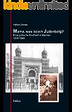Mama, was ist ein Judenbalg?: Eine jüdische Kindheit in Aachen