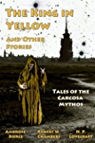 The King in Yellow and Other Stories: Tales of the Carcosa Mythos