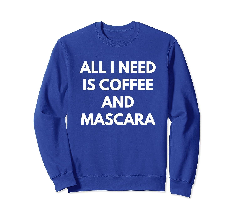 All I Need Is Coffee And Mascara - Sweatshirt-alottee gift