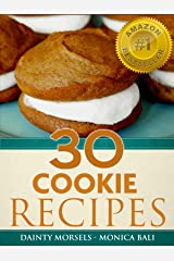 30 Gourmet Cookie Recipes - The Cookie Baking Cookbook That Enables You To Bake Like A Gourmet Dessert Chef! Kindle Edition
