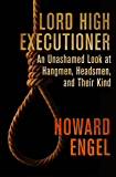 Lord High Executioner: An Unashamed Look at Hangmen, Headsmen, and Their Kind (English Edition)