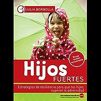 Hijos fuertes: Estrategias de resiliencia para que tus hijos superen la adversidad (Biblioteca Julia Borbolla)